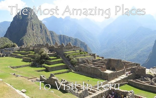 Peru Places To Visit Machu Picchu