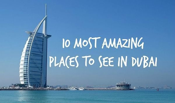 10 Most Amazing Places To See In Dubai