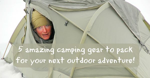 5 Amazing Gear To Pack For Your Next Outdoor Adventure