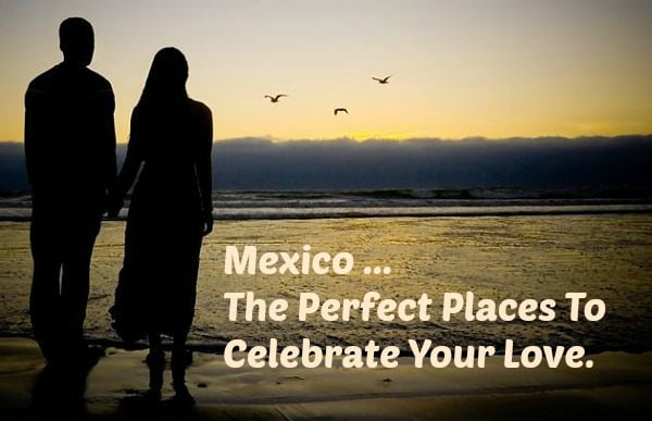 The Perfect Place For A Romantic Getaway In Mexico